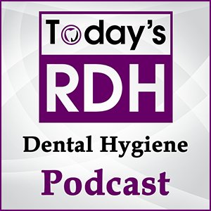 Today's RDH Dental Hygiene Podcast
